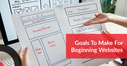 Embark on the right path by making realistic goals for both your business and your website.